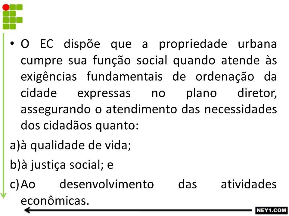 O EC dispõe que a propriedade urbana cumpre sua função social quando atende às exigências fundamentais de ordenação da cidade expressas no plano diret