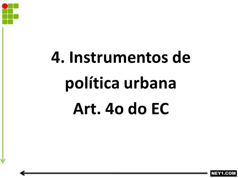 4. Instrumentos de política urbana Art. 4o do EC