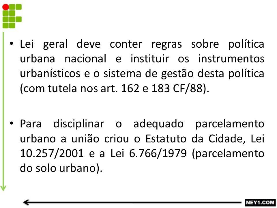 Lei geral deve conter regras sobre política urbana nacional e instituir os instrumentos urbanísticos e o sistema de gestão desta política (com tutela