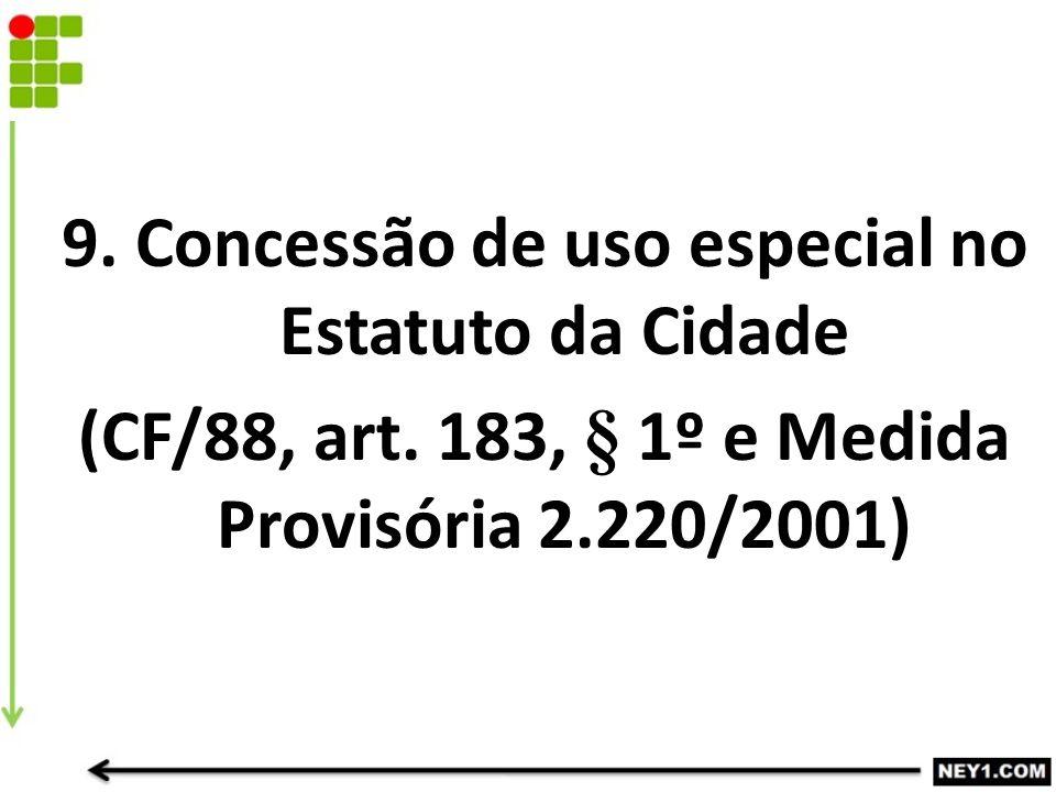 9. Concessão de uso especial no Estatuto da Cidade (CF/88, art. 183, § 1º e Medida Provisória 2.220/2001)