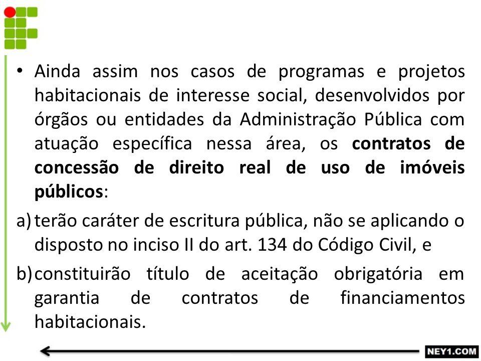 Ainda assim nos casos de programas e projetos habitacionais de interesse social, desenvolvidos por órgãos ou entidades da Administração Pública com at