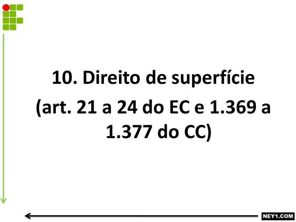 10. Direito de superfície (art. 21 a 24 do EC e 1.369 a 1.377 do CC)