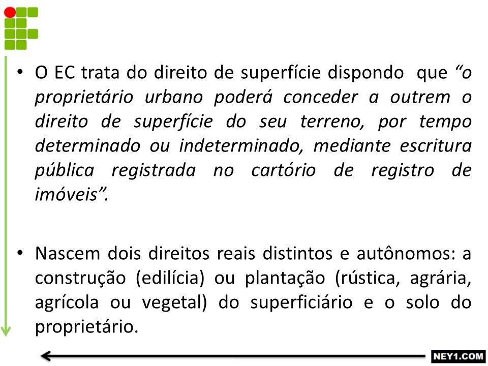 """O EC trata do direito de superfície dispondo que """"o proprietário urbano poderá conceder a outrem o direito de superfície do seu terreno, por tempo det"""