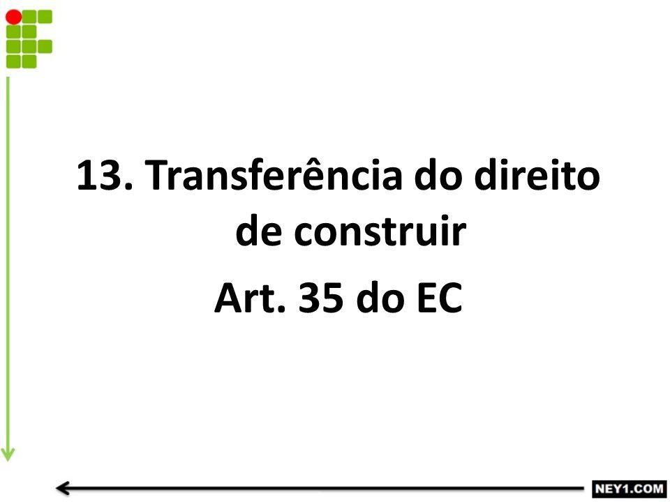 13. Transferência do direito de construir Art. 35 do EC