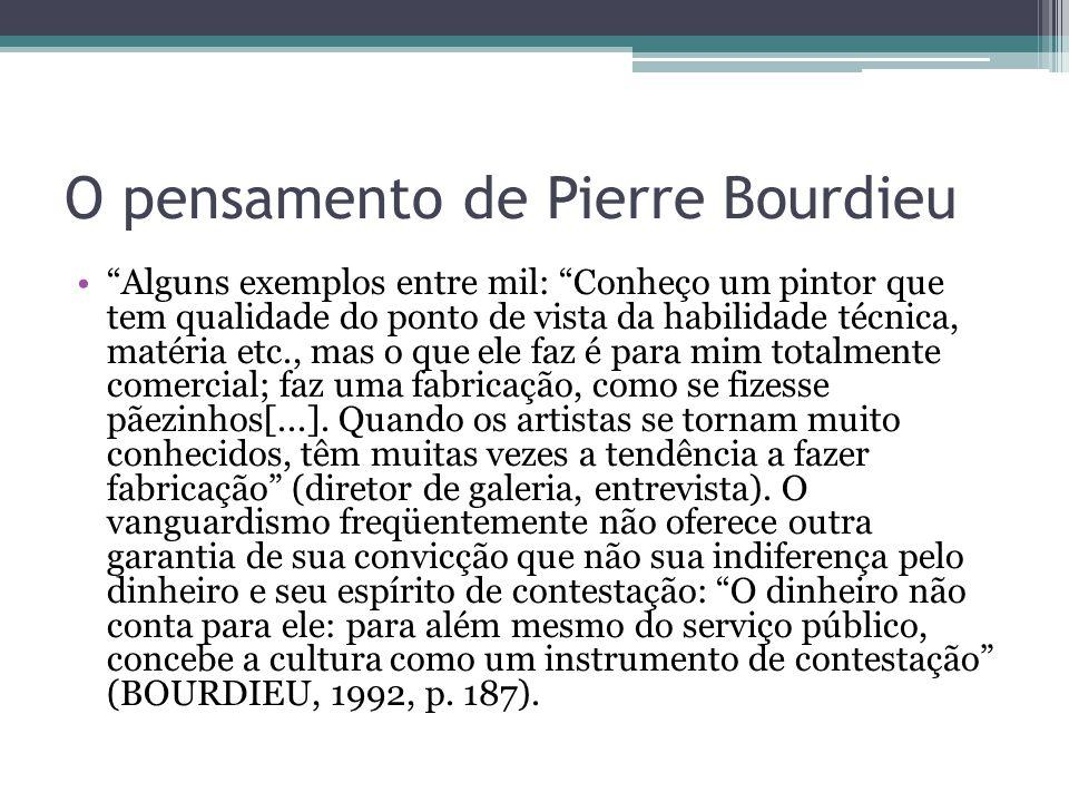 """O pensamento de Pierre Bourdieu """"Alguns exemplos entre mil: """"Conheço um pintor que tem qualidade do ponto de vista da habilidade técnica, matéria etc."""