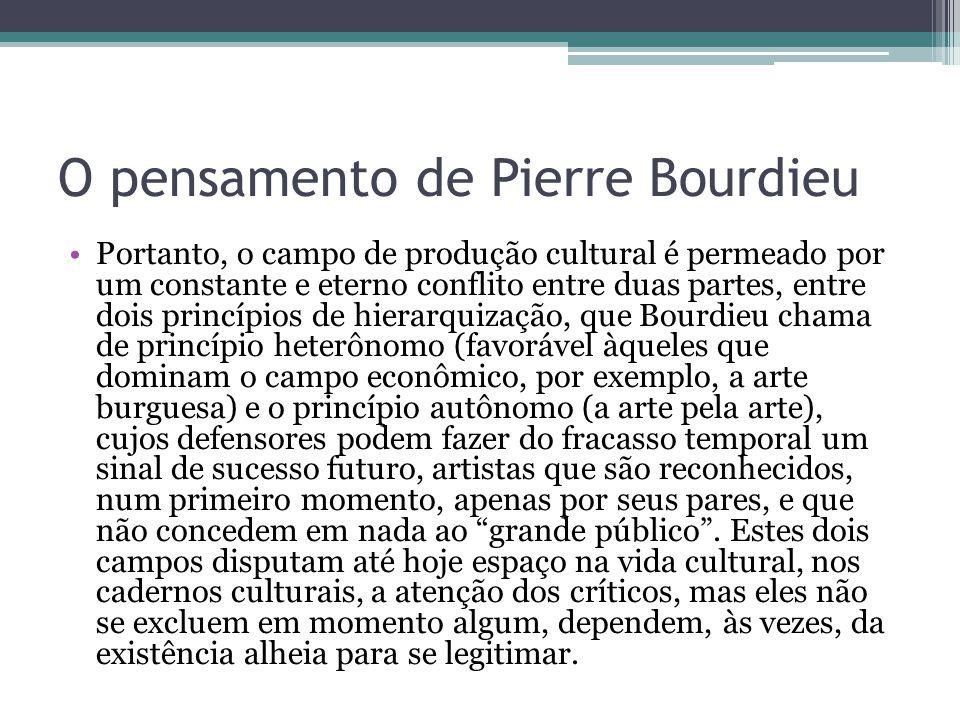O pensamento de Pierre Bourdieu Portanto, o campo de produção cultural é permeado por um constante e eterno conflito entre duas partes, entre dois pri
