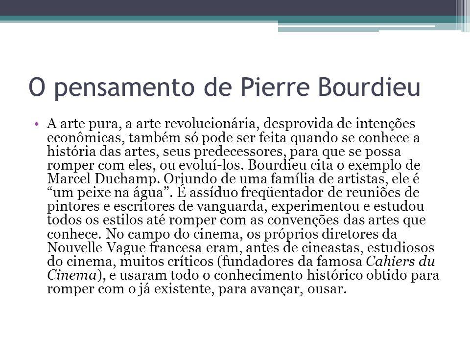 O pensamento de Pierre Bourdieu A arte pura, a arte revolucionária, desprovida de intenções econômicas, também só pode ser feita quando se conhece a h