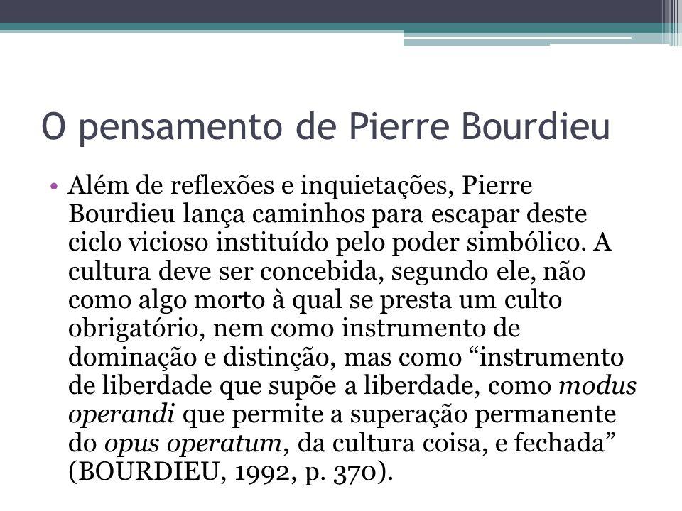 O pensamento de Pierre Bourdieu Além de reflexões e inquietações, Pierre Bourdieu lança caminhos para escapar deste ciclo vicioso instituído pelo pode