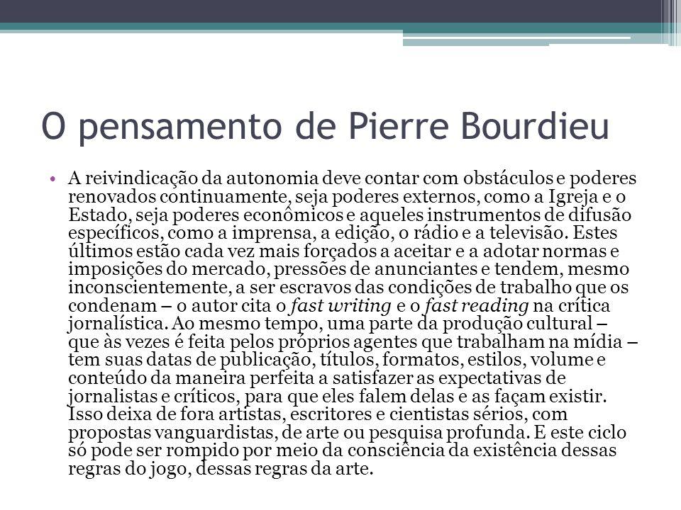 O pensamento de Pierre Bourdieu A reivindicação da autonomia deve contar com obstáculos e poderes renovados continuamente, seja poderes externos, como