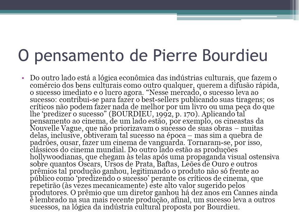 O pensamento de Pierre Bourdieu Do outro lado está a lógica econômica das indústrias culturais, que fazem o comércio dos bens culturais como outro qua