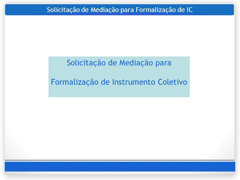 Solicitação de Mediação para Formalização de IC Solicitação de Mediação para Formalização de Instrumento Coletivo