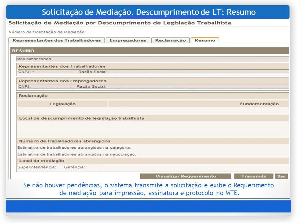 Solicitação de Mediação. Descumprimento de LT: Resumo Se não houver pendências, o sistema transmite a solicitação e exibe o Requerimento de mediação p