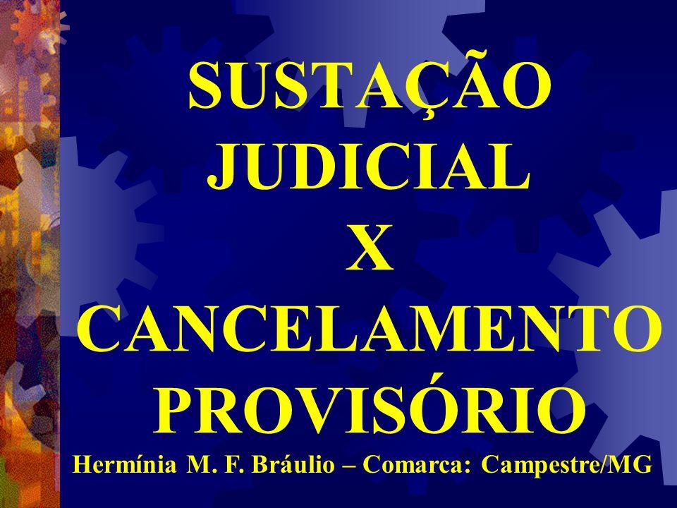 SUSTAÇÃO JUDICIAL X CANCELAMENTO PROVISÓRIO Hermínia M. F. Bráulio – Comarca: Campestre/MG