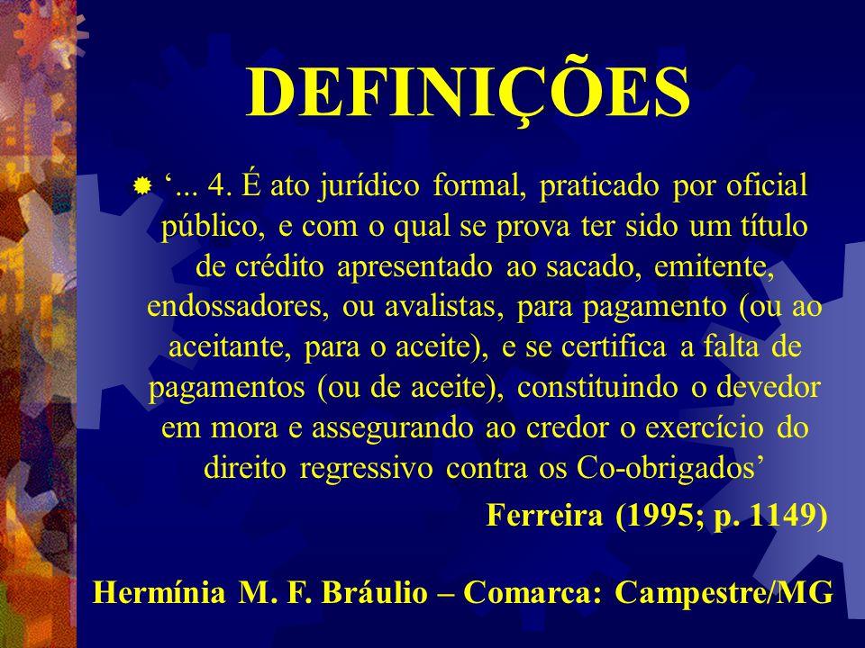 CONTINUAÇÃO  ' Protesto é ato formal e solene pelo qual se prova a inadimplência e o descumprimento de obrigação em títulos e outros documentos de dívida' (Art.