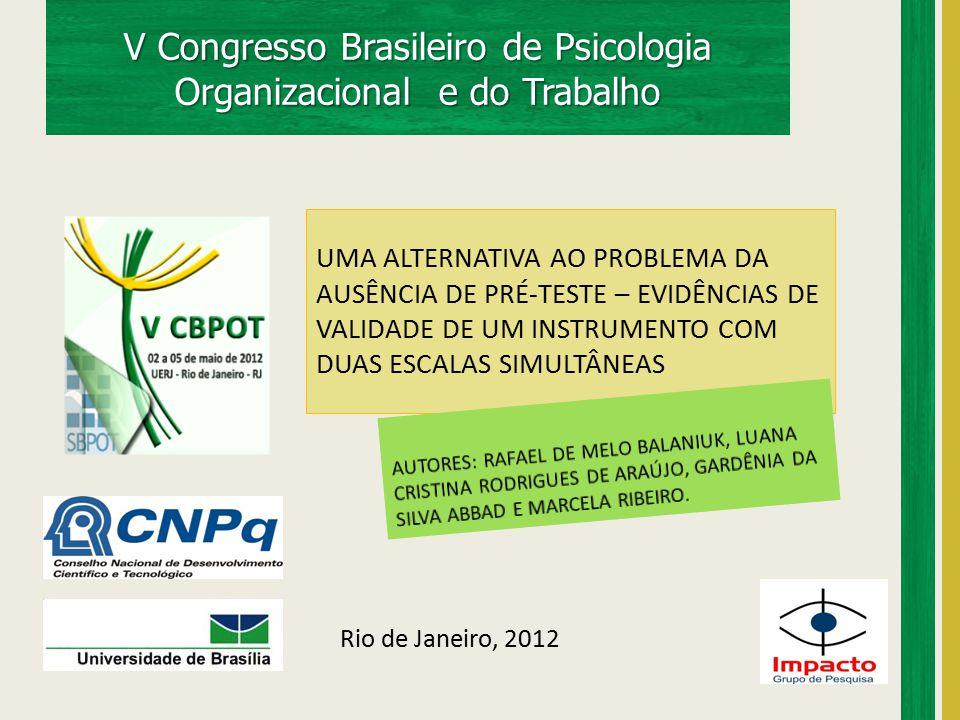 V Congresso Brasileiro de Psicologia Organizacional e do Trabalho UMA ALTERNATIVA AO PROBLEMA DA AUSÊNCIA DE PRÉ-TESTE – EVIDÊNCIAS DE VALIDADE DE UM INSTRUMENTO COM DUAS ESCALAS SIMULTÂNEAS Rio de Janeiro, 2012