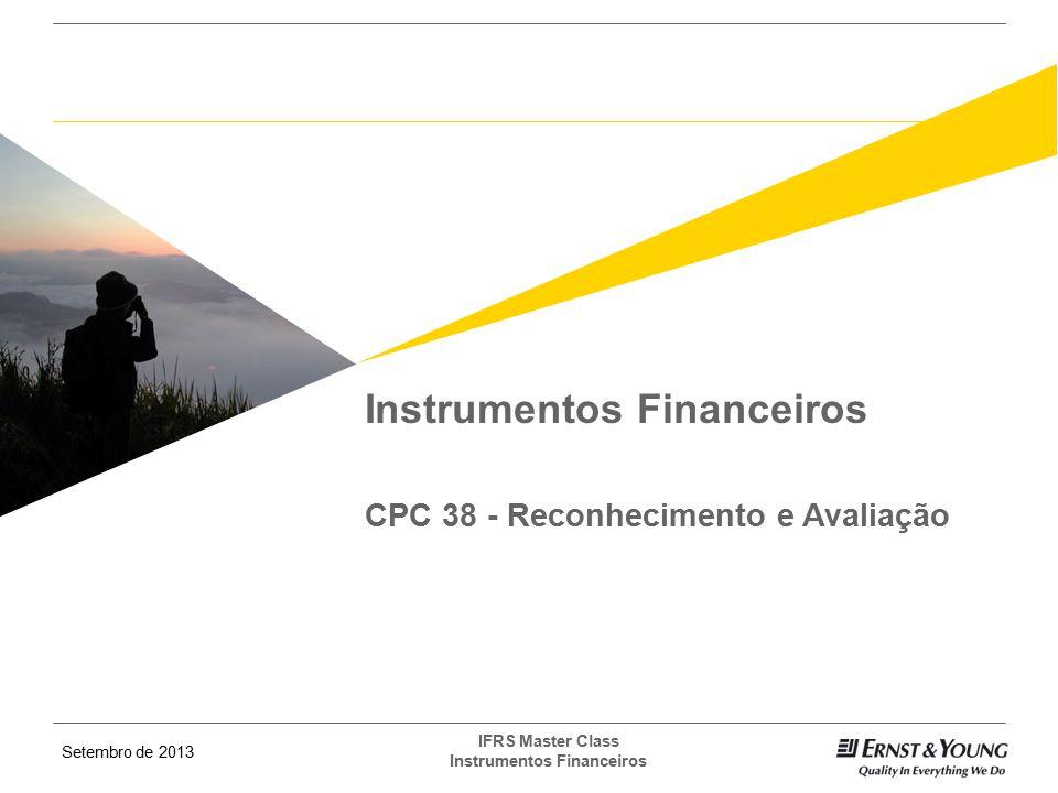 Setembro de 2013 IFRS Master Class Instrumentos Financeiros Classificação e Mensuração 2 - Investimentos mantidos até o vencimento: - Ativos financeiros não derivativos com pagamentos fixos ou determináveis com vencimentos definidos.
