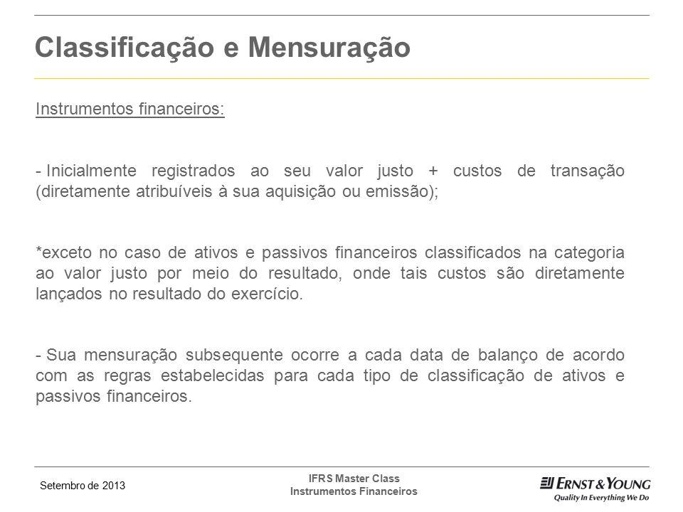 Setembro de 2013 IFRS Master Class Instrumentos Financeiros Classificação e Mensuração Instrumentos financeiros: - Inicialmente registrados ao seu val