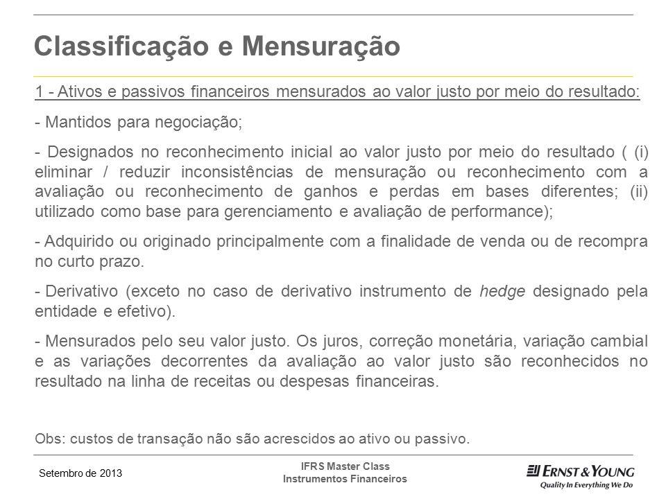 Setembro de 2013 IFRS Master Class Instrumentos Financeiros Classificação e Mensuração 1 - Ativos e passivos financeiros mensurados ao valor justo por