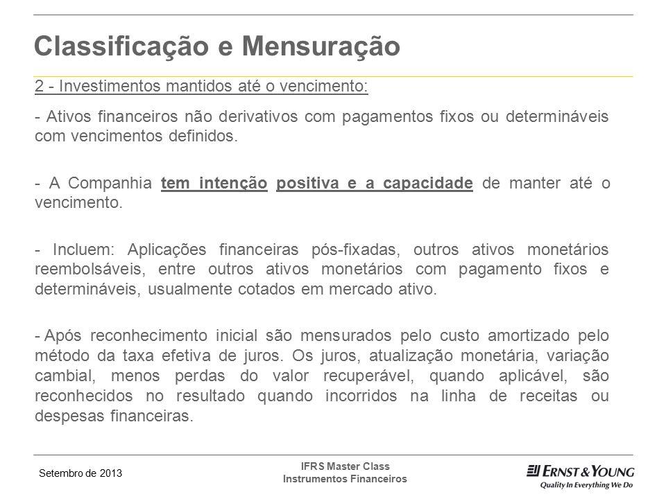 Setembro de 2013 IFRS Master Class Instrumentos Financeiros Classificação e Mensuração 2 - Investimentos mantidos até o vencimento: - Ativos financeir