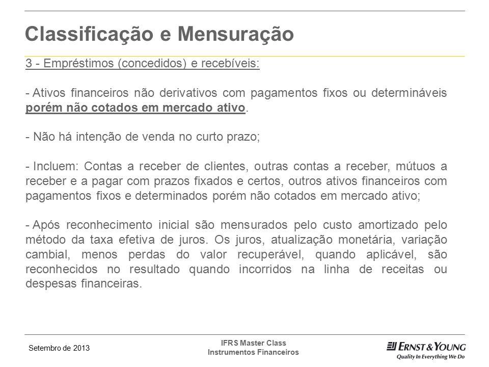 Setembro de 2013 IFRS Master Class Instrumentos Financeiros Classificação e Mensuração 3 - Empréstimos (concedidos) e recebíveis: - Ativos financeiros