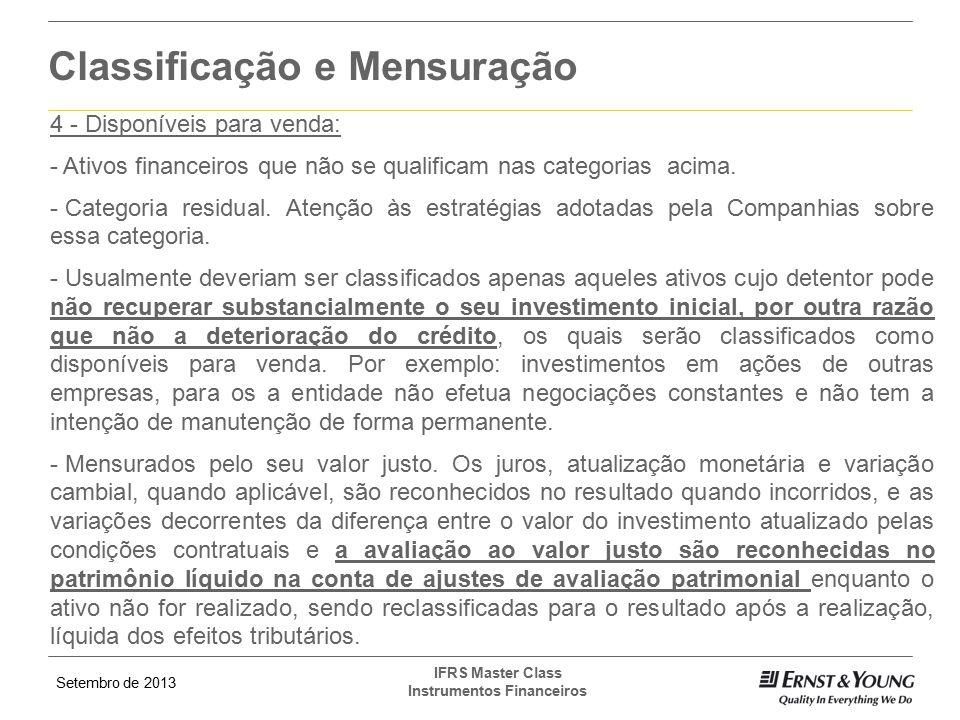 Setembro de 2013 IFRS Master Class Instrumentos Financeiros Classificação e Mensuração 4 - Disponíveis para venda: - Ativos financeiros que não se qua
