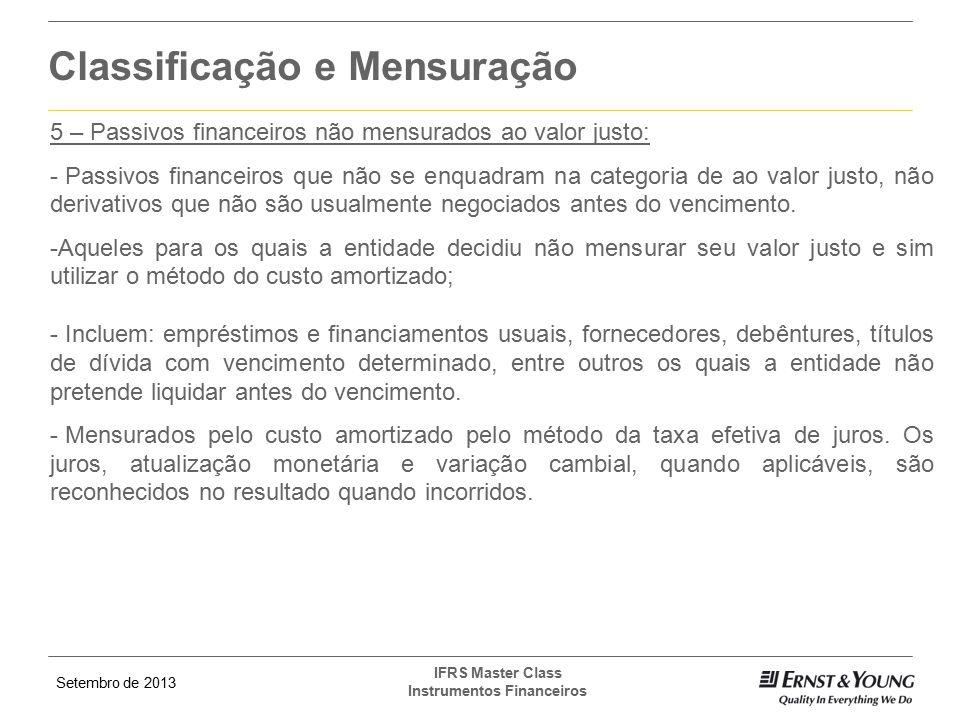 Setembro de 2013 IFRS Master Class Instrumentos Financeiros Classificação e Mensuração 5 – Passivos financeiros não mensurados ao valor justo: - Passi