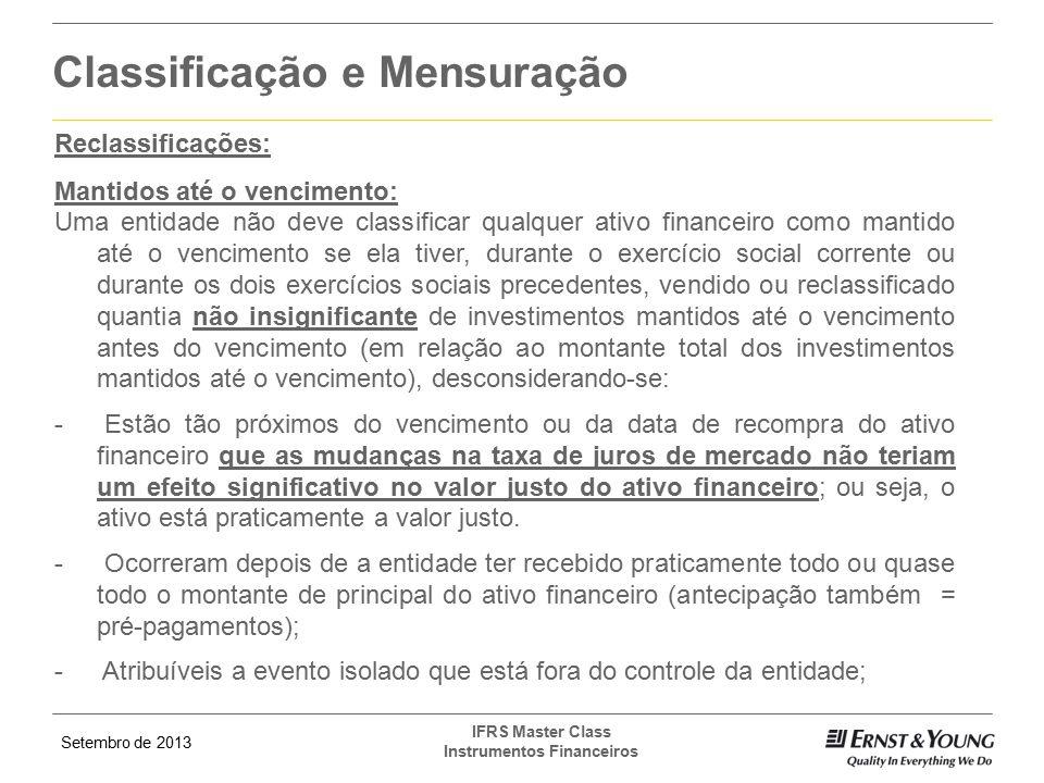 Setembro de 2013 IFRS Master Class Instrumentos Financeiros Classificação e Mensuração Reclassificações: Mantidos até o vencimento: Uma entidade não d