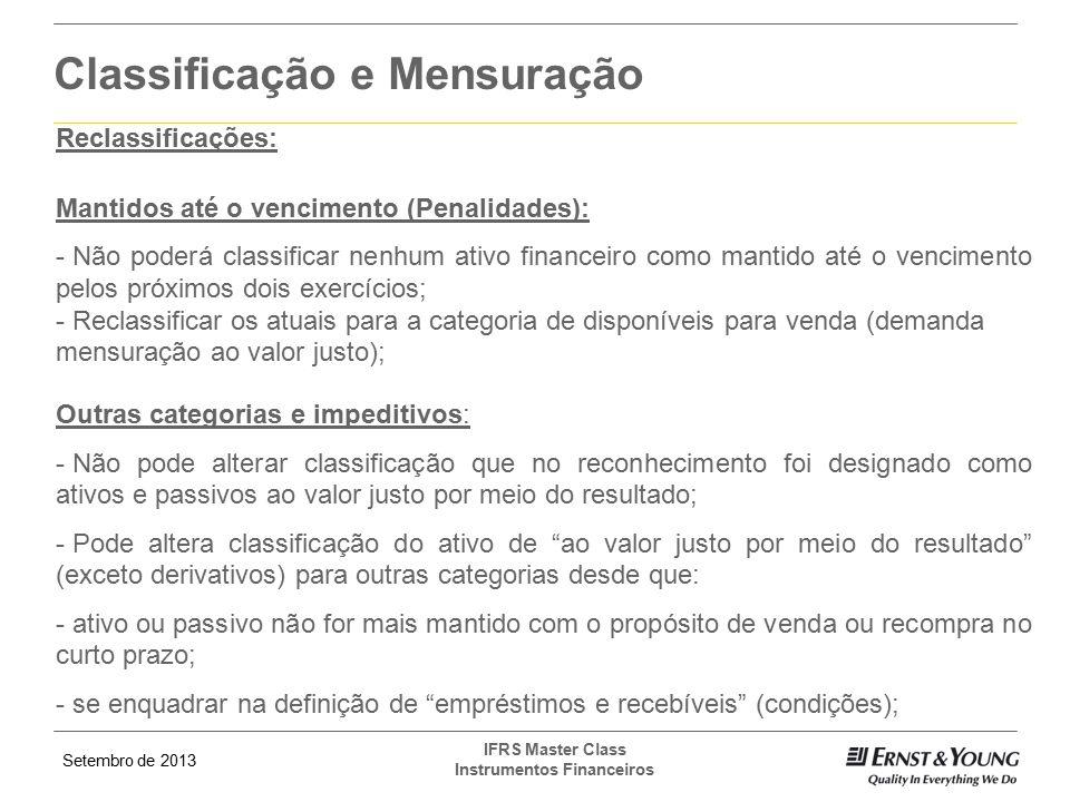 Setembro de 2013 IFRS Master Class Instrumentos Financeiros Classificação e Mensuração Reclassificações: Mantidos até o vencimento (Penalidades): - Nã