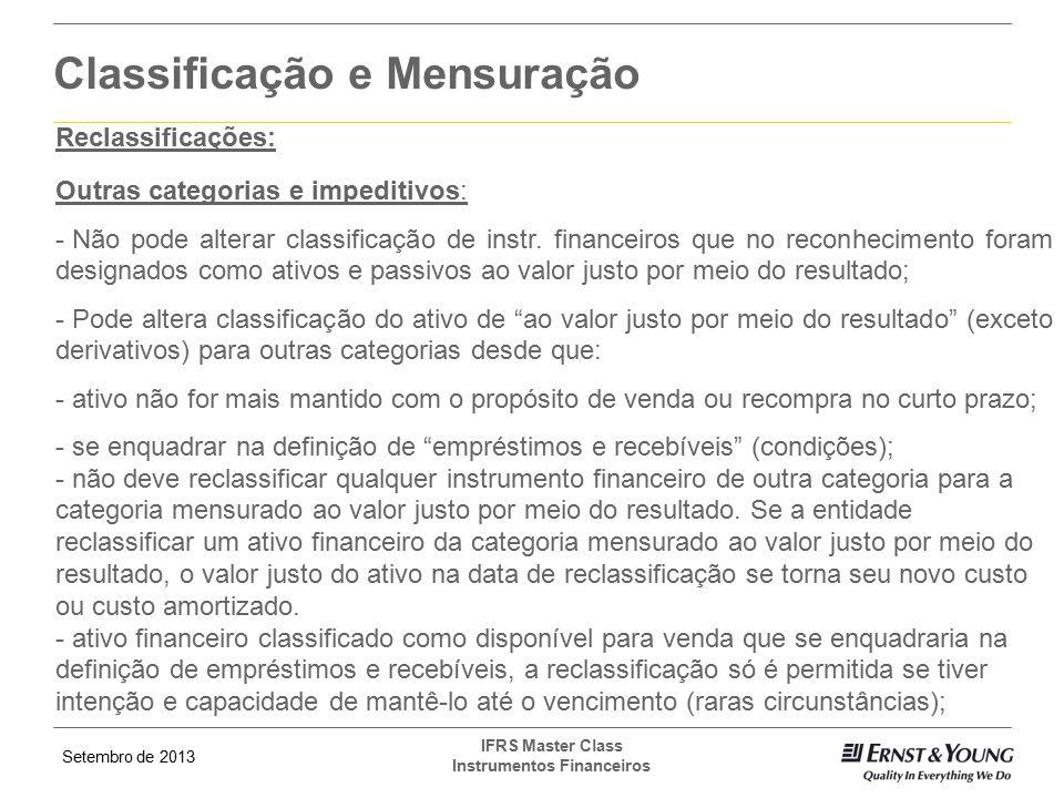 Setembro de 2013 IFRS Master Class Instrumentos Financeiros Classificação e Mensuração Reclassificações: Outras categorias e impeditivos: - Não pode a