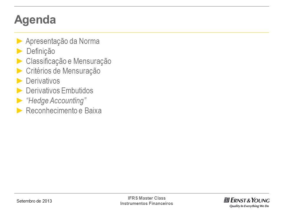 Setembro de 2013 IFRS Master Class Instrumentos Financeiros ► Apresentação da Norma ► Definição ► Classificação e Mensuração ► Critérios de Mensuração