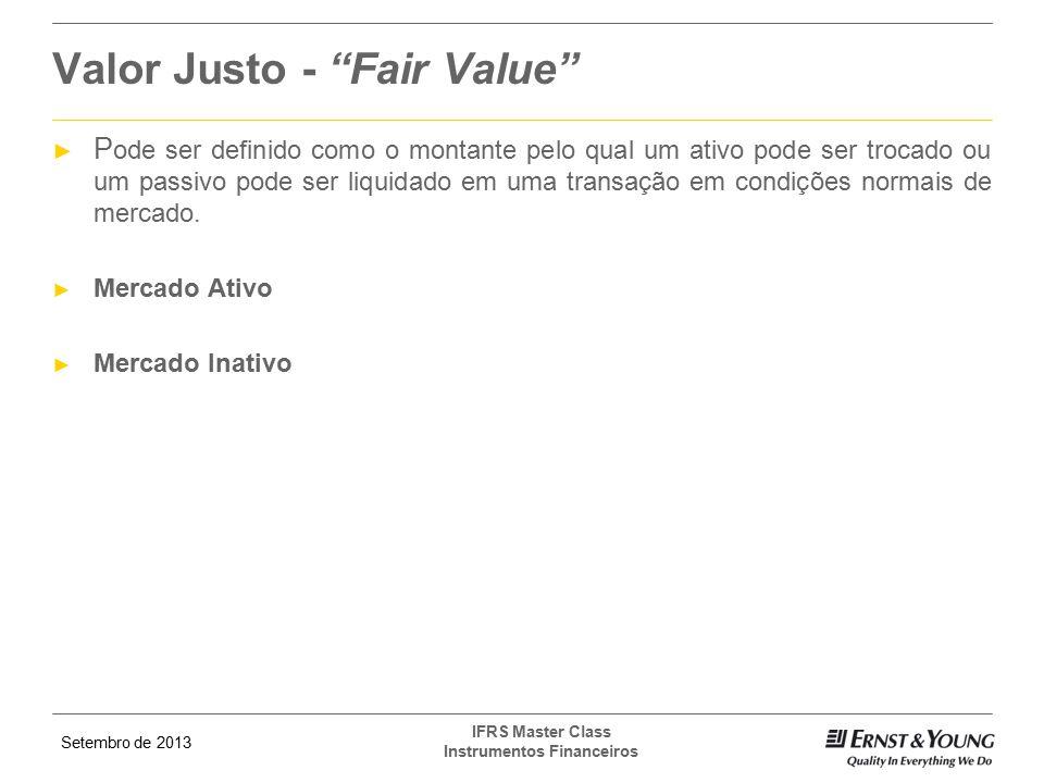 """Setembro de 2013 IFRS Master Class Instrumentos Financeiros Valor Justo - """"Fair Value"""" ► P ode ser definido como o montante pelo qual um ativo pode se"""