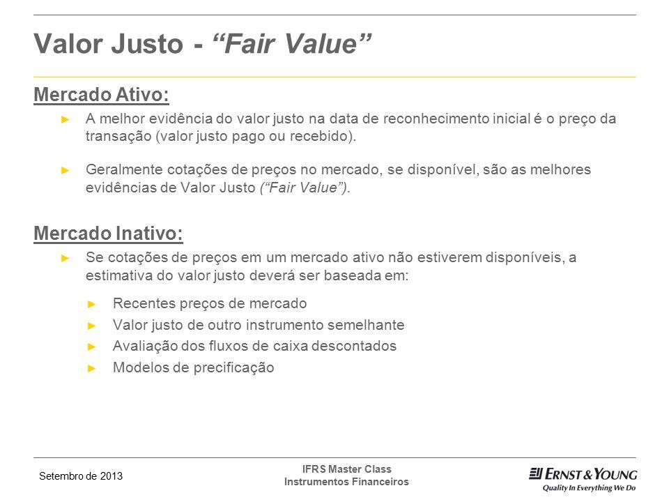 Setembro de 2013 IFRS Master Class Instrumentos Financeiros Mercado Ativo: ► A melhor evidência do valor justo na data de reconhecimento inicial é o p