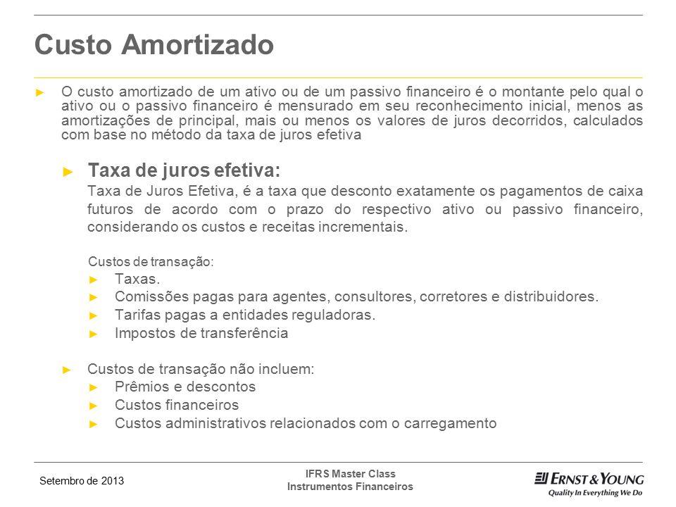 Setembro de 2013 IFRS Master Class Instrumentos Financeiros Custo Amortizado ► O custo amortizado de um ativo ou de um passivo financeiro é o montante