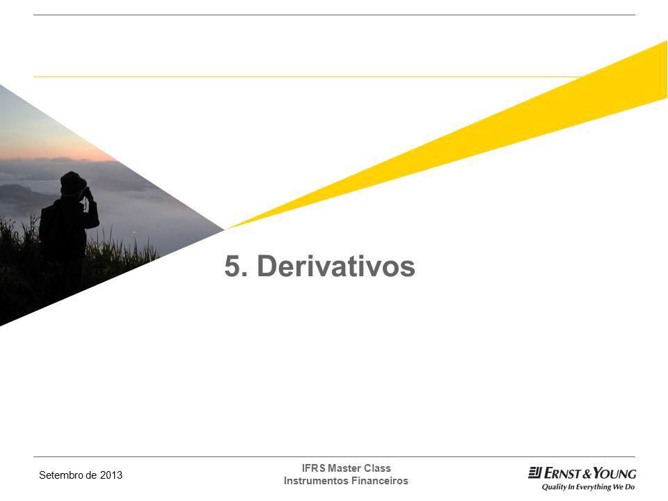 Setembro de 2013 IFRS Master Class Instrumentos Financeiros 5. Derivativos