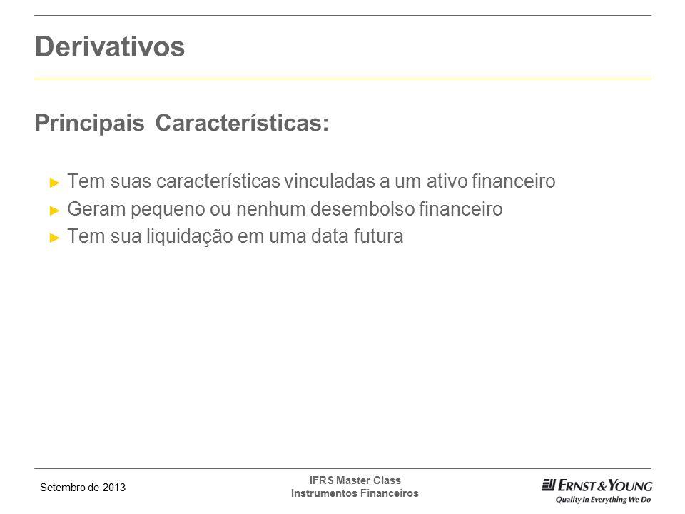 Setembro de 2013 IFRS Master Class Instrumentos Financeiros Principais Características: ► Tem suas características vinculadas a um ativo financeiro ►