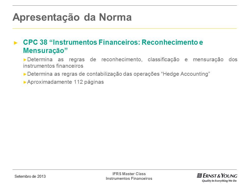 Setembro de 2013 IFRS Master Class Instrumentos Financeiros Derivativos Embutidos Contrato Principal Instrumento de Dívida Leasing Compra e Venda de Câmbio Prestação de Serviços Investimentos Seguros Derivativos Embutidos Opções / Swap Indices Futuros Indices de Commodities