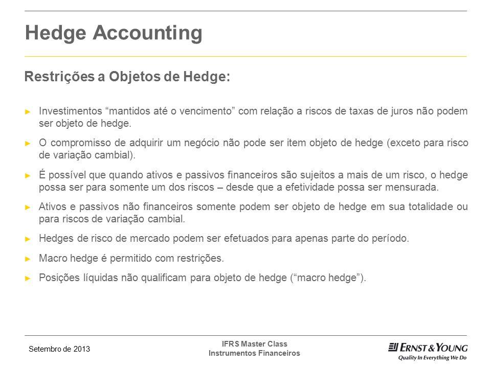 """Setembro de 2013 IFRS Master Class Instrumentos Financeiros Restrições a Objetos de Hedge: ► Investimentos """"mantidos até o vencimento"""" com relação a r"""