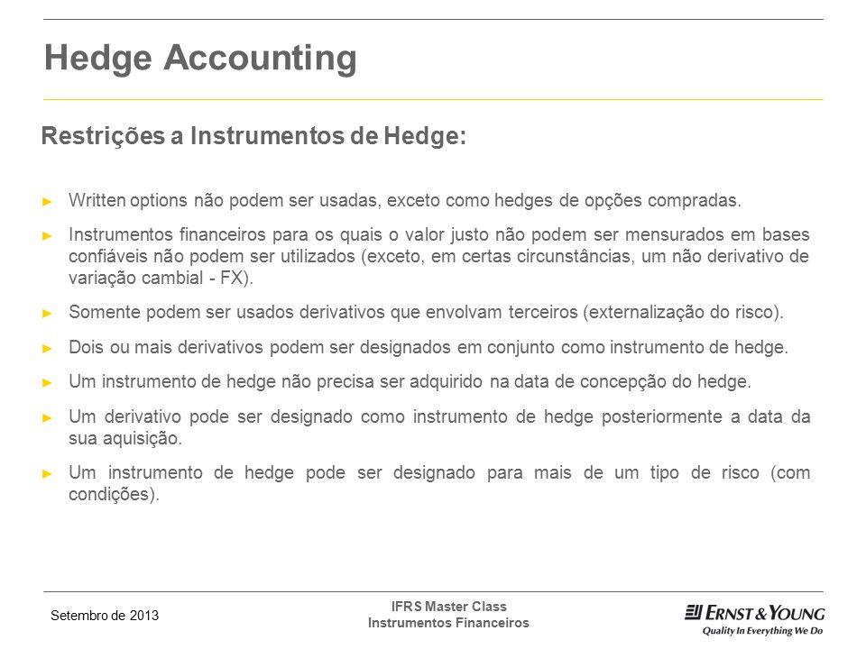 Setembro de 2013 IFRS Master Class Instrumentos Financeiros Restrições a Instrumentos de Hedge: ► Written options não podem ser usadas, exceto como he