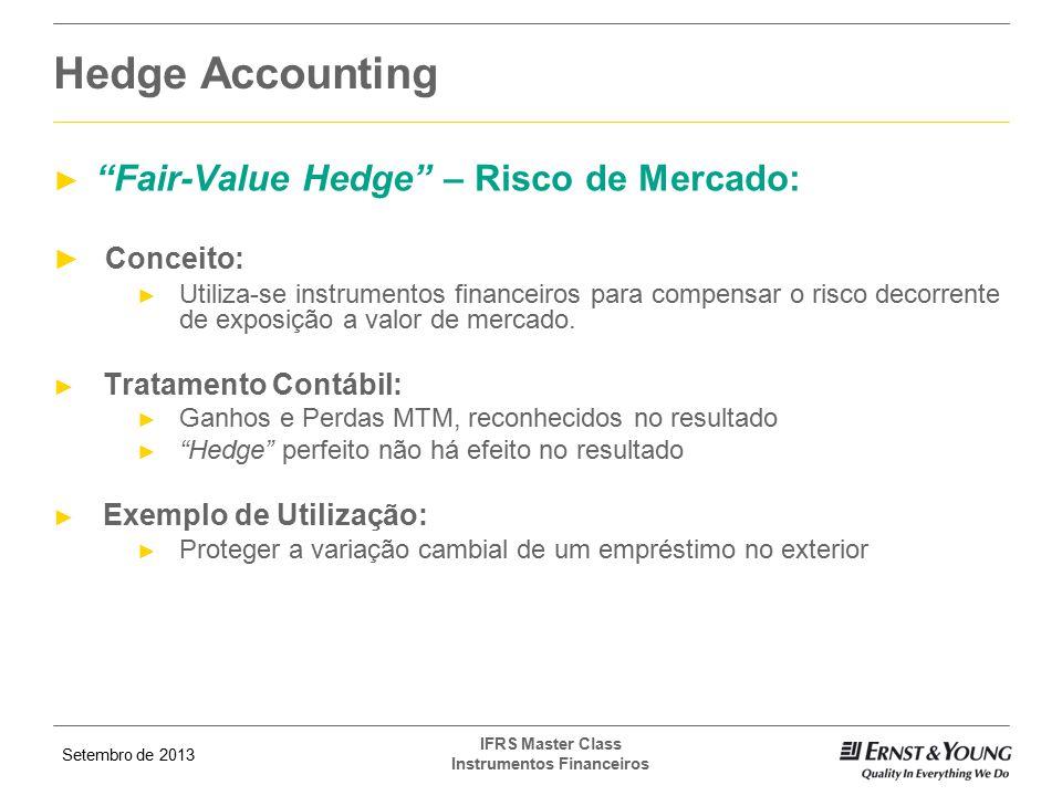 """Setembro de 2013 IFRS Master Class Instrumentos Financeiros ► """"Fair-Value Hedge"""" – Risco de Mercado: ► Conceito: ► Utiliza-se instrumentos financeiros"""