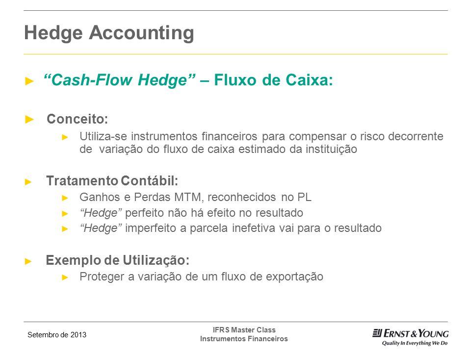 "Setembro de 2013 IFRS Master Class Instrumentos Financeiros ► ""Cash-Flow Hedge"" – Fluxo de Caixa: ► Conceito: ► Utiliza-se instrumentos financeiros pa"