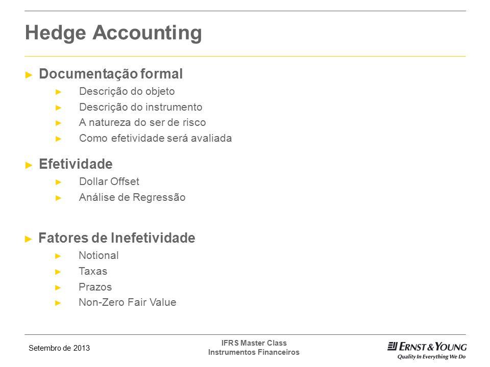 Setembro de 2013 IFRS Master Class Instrumentos Financeiros ► Documentação formal ► Descrição do objeto ► Descrição do instrumento ► A natureza do ser