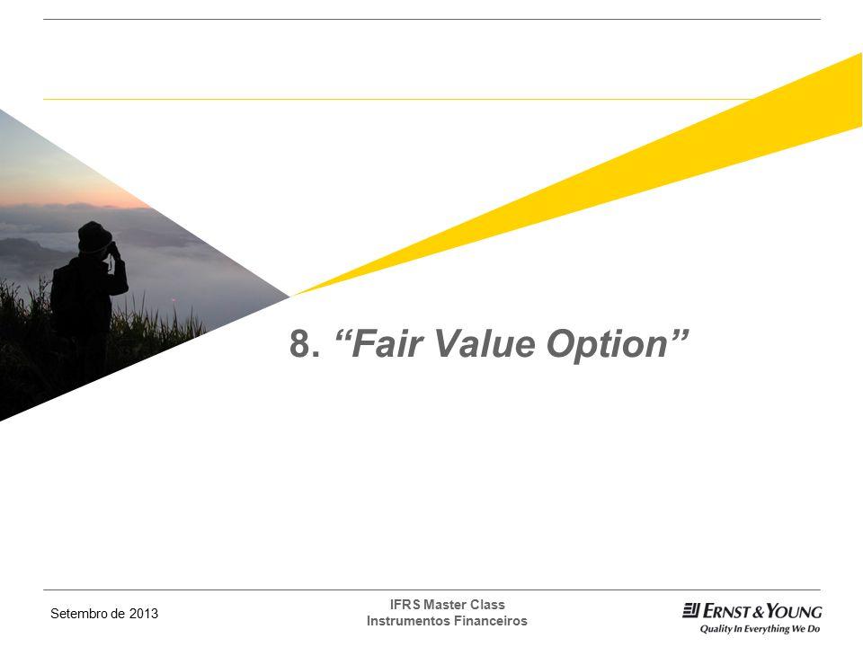 """Setembro de 2013 IFRS Master Class Instrumentos Financeiros 8. """"Fair Value Option"""""""
