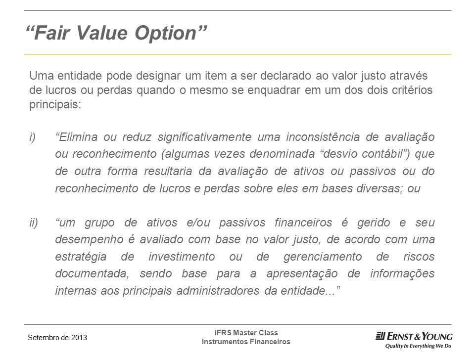 Setembro de 2013 IFRS Master Class Instrumentos Financeiros Uma entidade pode designar um item a ser declarado ao valor justo através de lucros ou per