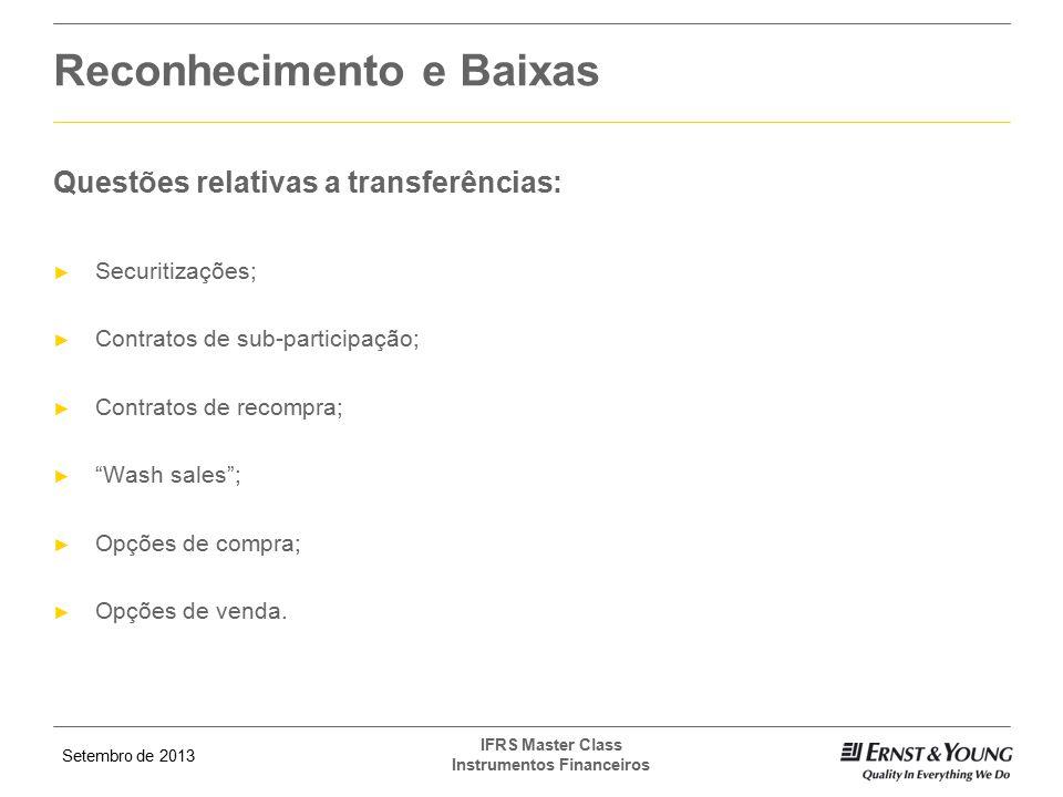 Setembro de 2013 IFRS Master Class Instrumentos Financeiros Questões relativas a transferências: ► Securitizações; ► Contratos de sub-participação; ►