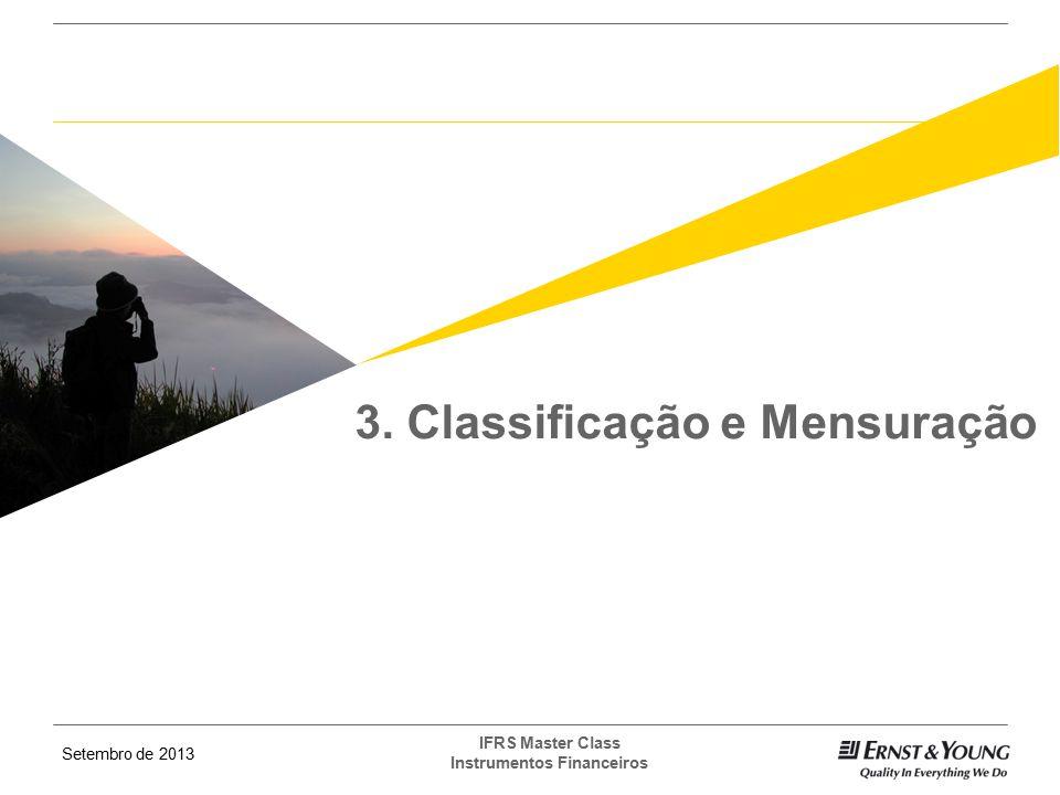 Setembro de 2013 IFRS Master Class Instrumentos Financeiros Mantido até o vencimento Valor Justo (P&L) Disponível para venda Classificação e Mensuração - Reclassificação