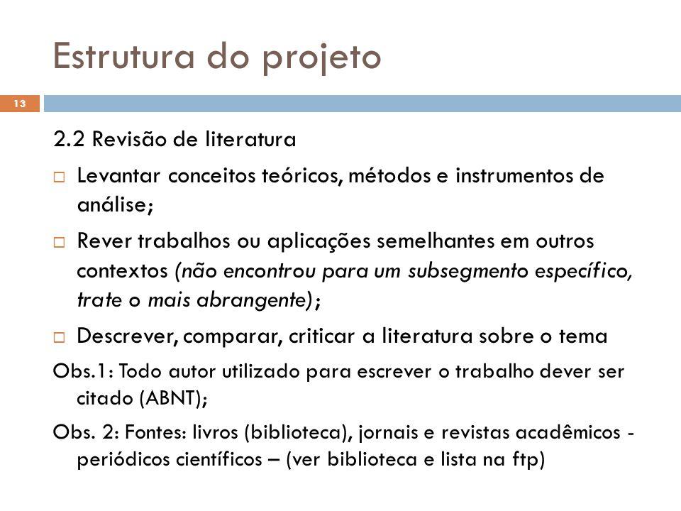 Estrutura do projeto 2.2 Revisão de literatura  Levantar conceitos teóricos, métodos e instrumentos de análise;  Rever trabalhos ou aplicações semel