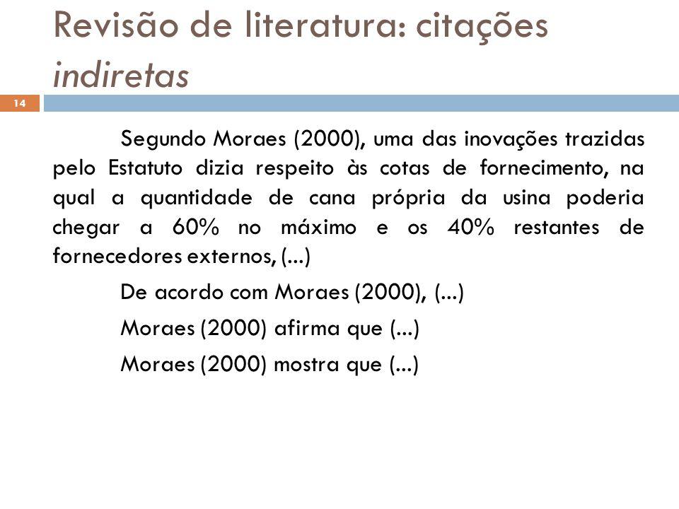 Revisão de literatura: citações indiretas Segundo Moraes (2000), uma das inovações trazidas pelo Estatuto dizia respeito às cotas de fornecimento, na