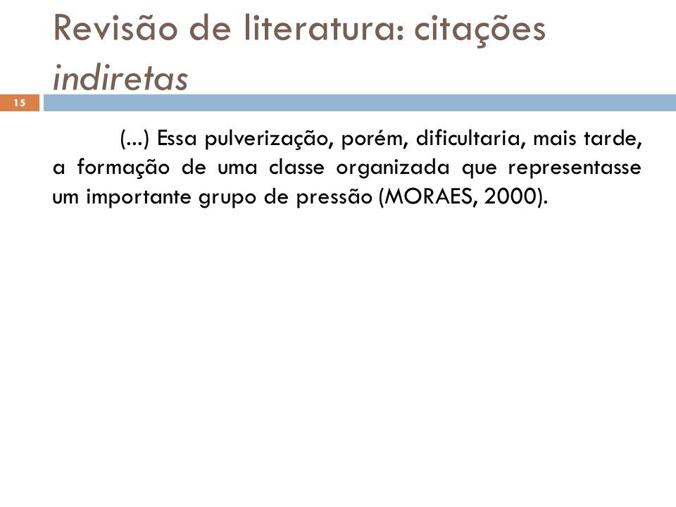 Revisão de literatura: citações indiretas (...) Essa pulverização, porém, dificultaria, mais tarde, a formação de uma classe organizada que representa