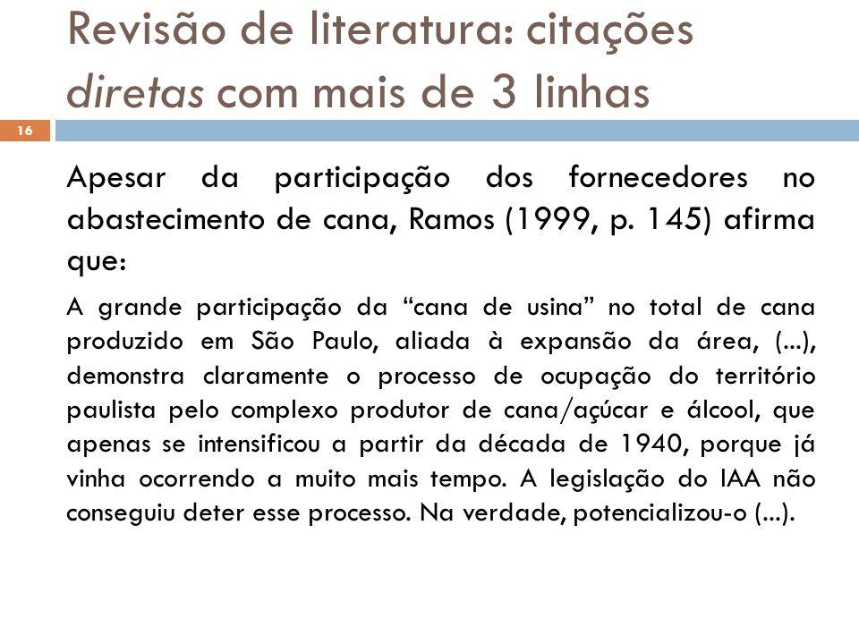 Revisão de literatura: citações diretas com mais de 3 linhas Apesar da participação dos fornecedores no abastecimento de cana, Ramos (1999, p. 145) af