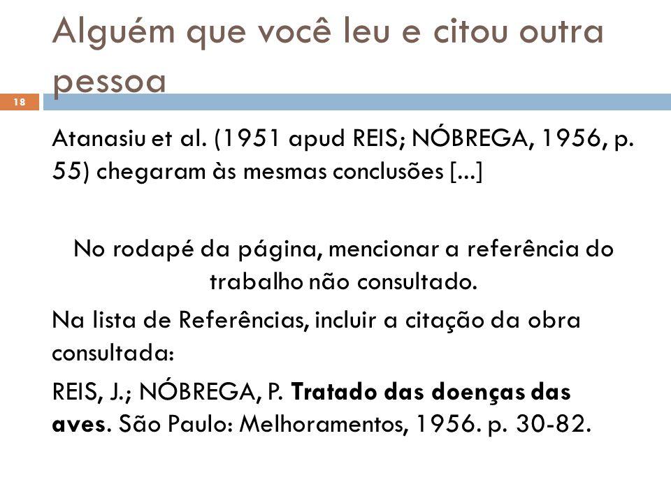 Alguém que você leu e citou outra pessoa Atanasiu et al. (1951 apud REIS; NÓBREGA, 1956, p. 55) chegaram às mesmas conclusões [...] No rodapé da págin